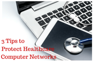3 Definitive Tips to Help Protect Healthcare Computer Networks